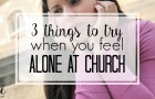 Feeling alone at church? Here are some solutions to help you make church friends all while getting more involved and feeling more at home than ever at your church
