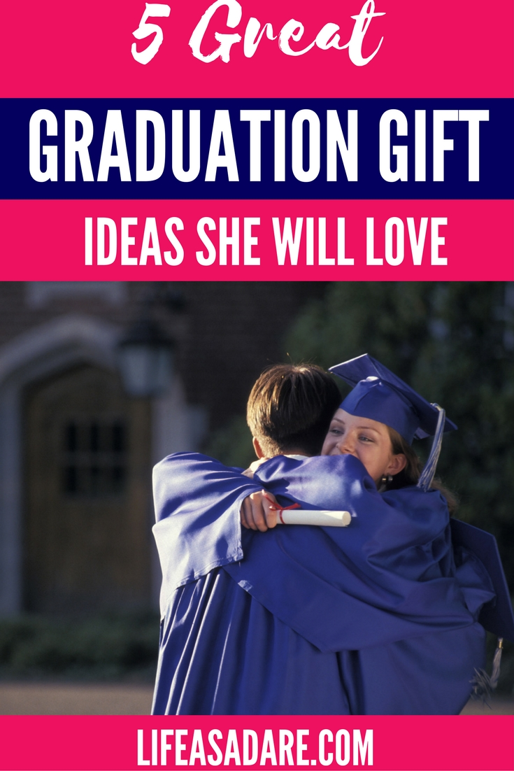 6 graduation gift ideas she will love! | life as a dare